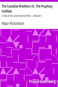The Canadian Brothers; Or, The Prophecy Fulfilled: A Tale of the Late American War — Volume 1