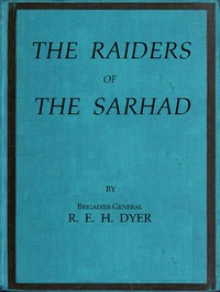 Cover of Raiders of the SarhadBeing an Account of the Campaign of Arms and Bluff Against the Brigands of the Persian-Baluchi Border during the Great War