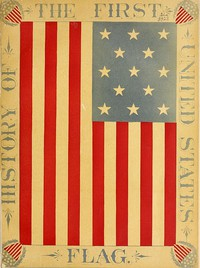 The History of the First United States Flag and the Patriotism of Betsy Ross, the Immortal Heroine That Originated the First Flag of the Union