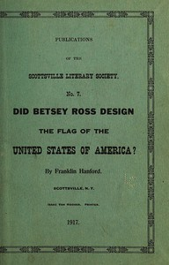 Did Betsey Ross Design the Flag of the United States of America? Publication of the Scottsville Literary Society