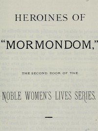 """Heroines of """"Mormondom"""" The Second Book of the Noble Women's Lives Series"""
