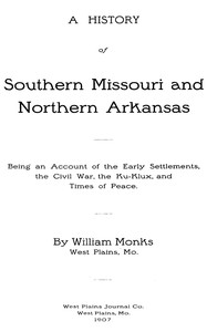 Cover of A History of Southern Missouri and Northern ArkansasBeing an Account of the Early Settlements, the Civil War, the Ku-Klux, and Times of Peace
