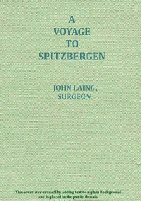 A voyage to Spitzbergen containing an account of that country, of the zoology of the North; of the Shetland Islands; and of the whale fishery