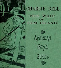 Cover of Charlie Bell, The Waif of Elm Island