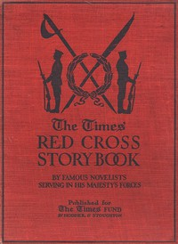 The Times Red Cross Story Bookby Famous Novelists Serving in His Majesty's Forces