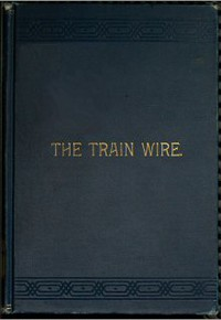 Cover of The Train Wire: A Discussion of the Science of Train Dispatching (Second Edition)