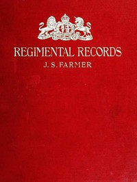 Cover of The Regimental Records of the British Army A historical résumé chronologically arranged of titles, campaigns, honours, uniforms, facings, badges, nicknames, etc.