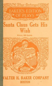 Cover of Santa Claus Gets His Wish: A Christmas Play in One Act For Young Children