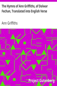 The Hymns of Ann Griffiths, of Dolwar Fechan, Translated into English Verse