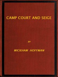 Cover of Camp, Court and Siege A Narrative of Personal Adventure and Observation During Two Wars: 1861-1865; 1870-1871