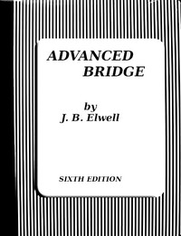 Advanced Bridge; The Higher Principles of the Game Analysed and Explained