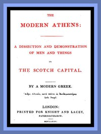 The Modern AthensA dissection and demonstration of men and things in the Scotch Capital.