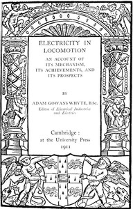 Electricity in Locomotion An Account of Its Mechanism, Its Achievements, and Its Prospects