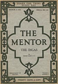 The Mentor: The Incas, vol. 6, num. 3, Serial No. 151, March 15, 1918