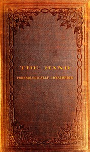 The Hand Phrenologically ConsideredBeing a Glimpse at the Relation of the Mind with the Organisation of the Body