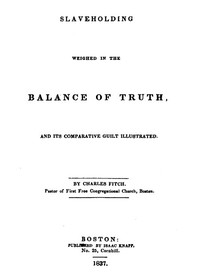 Cover of Slaveholding Weighed in the Balance of Truth, and Its Comparative Guilt Illustrated