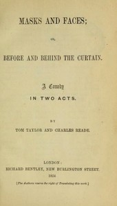 Masks and Faces; or, Before and Behind the Curtain: A Comedy in Two Acts