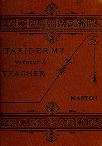 Cover of Taxidermy without a Teacher Comprising a Complete Manual of Instruction for Preparing and Preserving Birds, Animals and Fishes