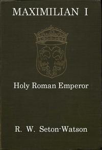 Maximilian I, Holy Roman Emperor (Stanhope Historical Essay 1901)