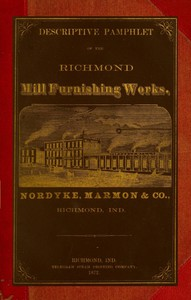 Cover of Descriptive Pamphlet of the Richmond Mill Furnishing Works All sizes of mill stones and complete grinding and bolting combined husk or portable flouring mills, portable corn and feed mills; smut and separating machines; zigzag and oat separators, dustless separators, warehouse separators, water wheels; mill shafting; pulleys; spur and bevel, iron and core, gearing....
