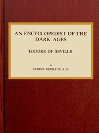 An encyclopedist of the dark ages: Isidore of Seville
