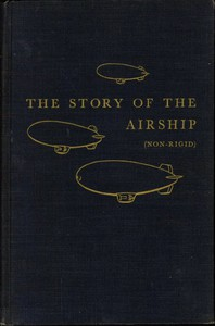 Cover of The Story of the Airship (Non-rigid)A Study of One of America's Lesser Known Defense Weapons