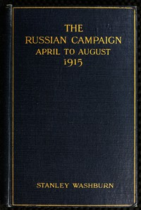 """Cover of The Russian Campaign, April to August, 1915 Being the Second Volume of """"Field Notes from the Russian Front"""""""