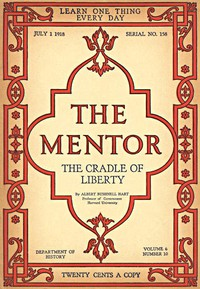 The Mentor: The Cradle of Liberty, Vol. 6, Num. 10, Serial No. 158, July 1, 1918
