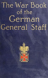 """Cover of The War Book of the German General Staff Being """"The Usages of War on Land"""" Issued by the Great General Staff of the German Army"""
