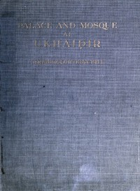 Cover of Palace and Mosque at Ukhaidir: A Study in Early Mohammadan Architecture