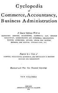 Cyclopedia of Commerce, Accountancy, Business Administration, v. 05 (of 10)