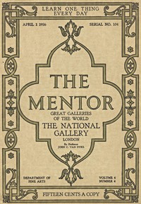The Mentor: The National Gallery—London, Vol. 4, Num. 4, Serial No. 104, April 1, 1916Great Galleries of the World