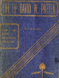 Life of David W. Patten, the First Apostolic Martyr