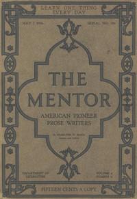 The Mentor: American Pioneer Prose Writers,Vol. 4, Num. 6, Serial No. 106, May 1, 1916