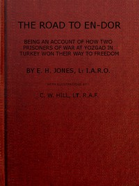 The Road to En-DorBeing an Account of How Two Prisoners of War at Yozgad in Turkey Won Their Way to Freedom