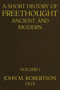 A Short History of Freethought Ancient and Modern, Volume 1 of 2Third edition, Revised and Expanded, in two volumes