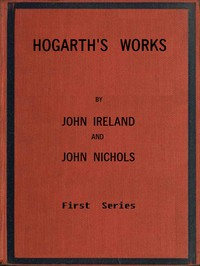 Hogarth's Works, with life and anecdotal descriptions of his pictures. Volume 1 (of 3)