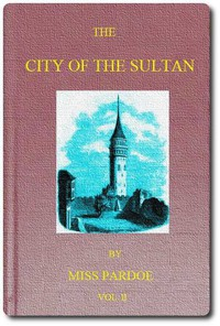 Cover of The City of the Sultan; and Domestic Manners of the Turks, in 1836, Vol. 2 (of 2)