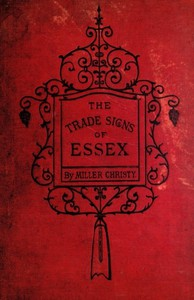 The Trade Signs of Essex A popular account of the origin and meanings of the public houses & other signs