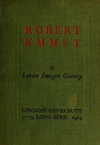 Robert Emmet: A Survey of His Rebellion and of His Romance