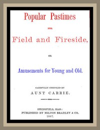 Cover of Popular Pastimes for Field and Fireside, or Amusements for young and old
