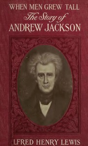 When Men Grew Tall, or The Story of Andrew Jackson