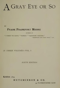 A Gray Eye or So. In Three Volumes—Volume I