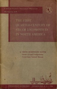 Cover of The First Quarter-Century of Steam Locomotives in North America Remaining Relics and Operable Replicas with a Catalog of Locomotive Models in the U. S. National Museum. United States National Museum Bulletin 210