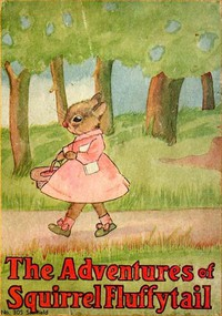 Cover of The Adventures of Squirrel Fluffytail: A Picture Story-Book for Children