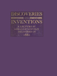 Cover of Discoveries and Inventions: A lecture by Abraham Lincoln delivered in 1860