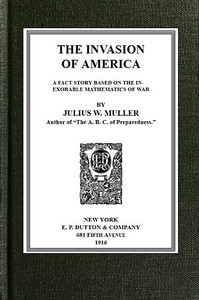 The Invasion of America: a fact story based on the inexorable mathematics of war