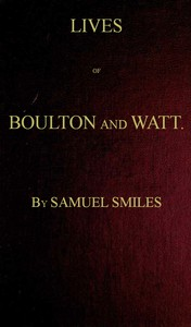 Lives of Boulton and Watt. Principally from the Original Soho Mss. Comprising also a history of the invention and introduction of the steam engine