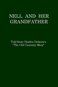 """Cover of Nell and Her Grandfather, Told from Charles Dickens's """"The Old Curiosity Shop"""""""