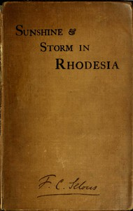 Cover of Sunshine and Storm in RhodesiaBeing a Narrative of Events in Matabeleland Both Before and During the Recent Native Insurrection Up to the Date of the Disbandment of the Bulawayo Field Force